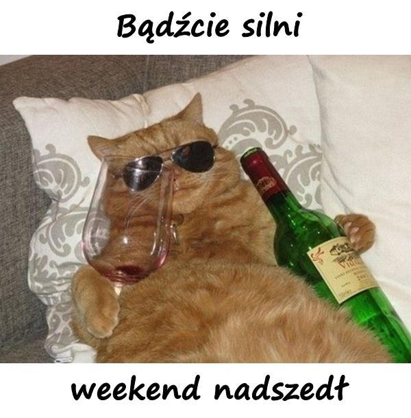 Bądźcie silni weekend nadszedł