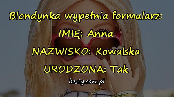 Blondynka wypełnia formularz: IMIĘ: Anna NAZWISKO: Kowalska URODZONA: Tak
