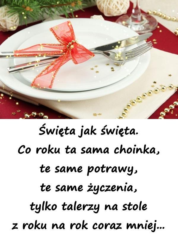 Święta jak święta. Co roku ta sama choinka, te same potrawy, te same życzenia, tylko talerzy na stole z roku na rok coraz mniej...