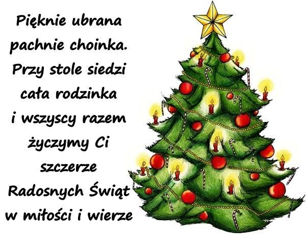 Pięknie ubrana pachnie choinka. Przy stole siedzi cała rodzinka i wszyscy razem życzymy Ci szczerze Radosnych Świąt w miłości i wierze
