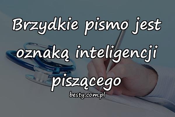 Brzydkie pismo jest oznaką inteligencji piszącego