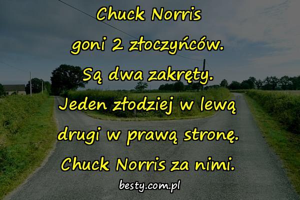 Chuck Norris goni 2 złoczyńców. Są dwa zakręty. Jeden złodziej w lewą drugi w prawą stronę. Chuck Norris za nimi.