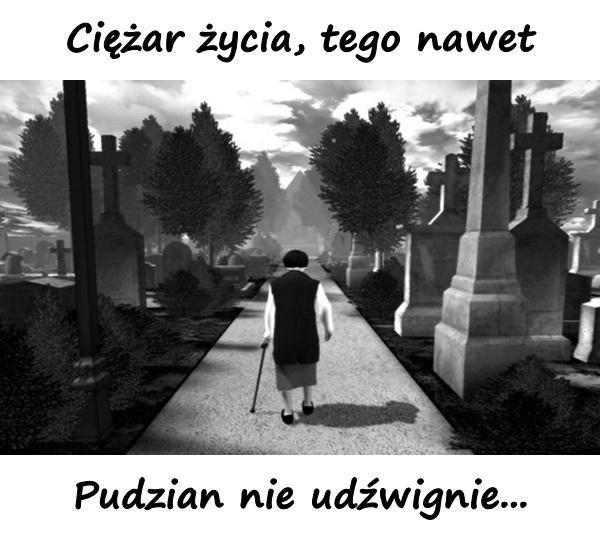 Ciężar życia, tego nawet Pudzian nie udźwignie...