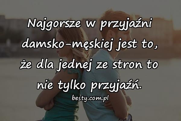 Najgorsze w przyjaźni damsko-męskiej jest to, że dla jednej ze stron to nie tylko przyjaźń.