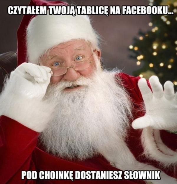 Czytałem Twoją tablicę na facebooku, pod choinkę dostaniesz słownik.