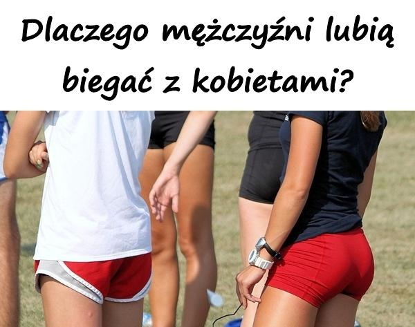 Dlaczego mężczyźni lubią biegać z kobietami