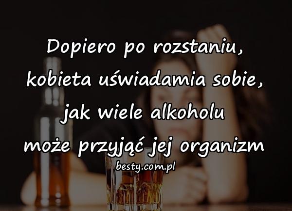 Dopiero po rozstaniu, kobieta uświadamia sobie, jak wiele alkoholu może przyjąć jej organizm