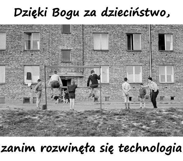 Dzięki Bogu za dzieciństwo, zanim rozwinęła się technologia.
