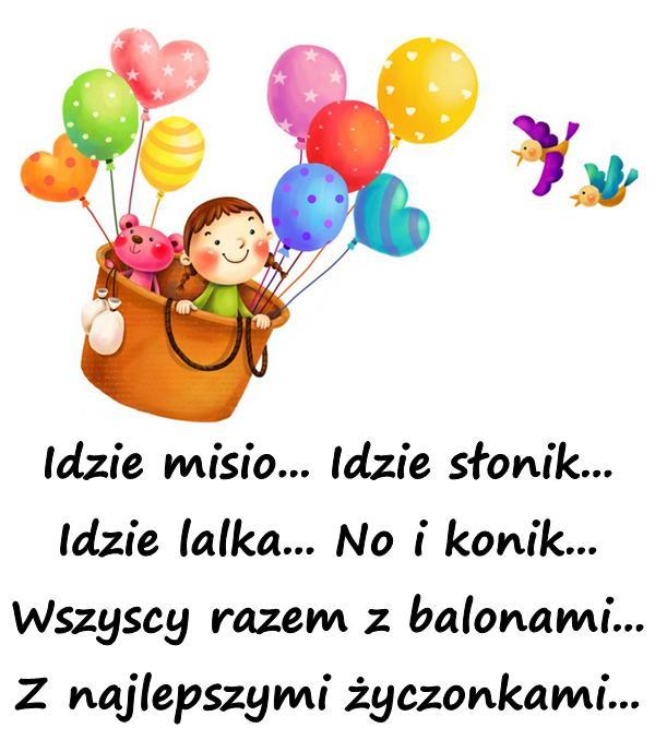 Idzie misio... Idzie słonik... Idzie lalka... No i konik... Wszyscy razem z balonami... Z najlepszymi życzonkami...
