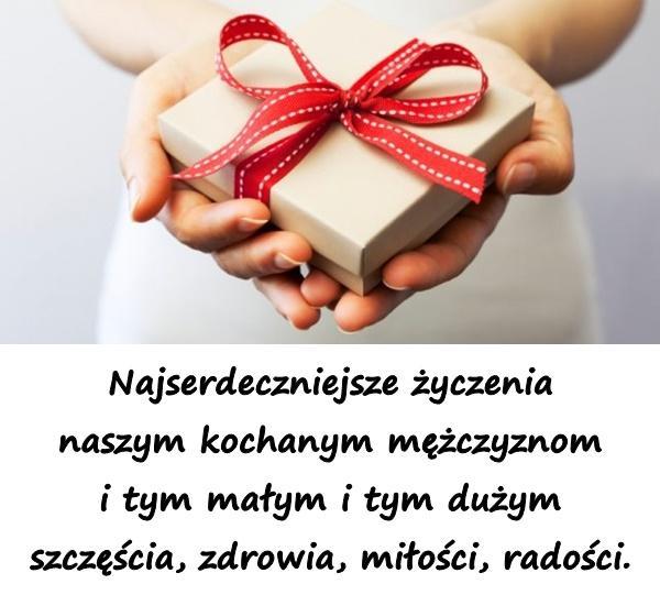 Najserdeczniejsze życzenia naszym kochanym mężczyznom i tym małym i tym dużym szczęścia, zdrowia, miłości, radości.