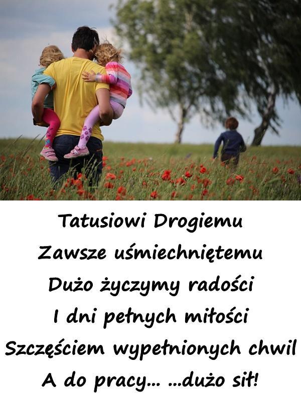Dzień Ojca: Tatusiowi Drogiemu zawsze uśmiechniętemu dużo życzymy ...