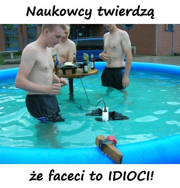 Naukowcy twierdzą, że faceci to IDIOCI!