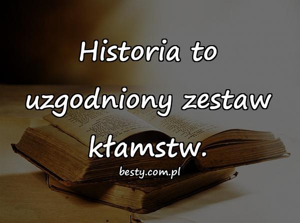 Historia to uzgodniony zestaw kłamstw.
