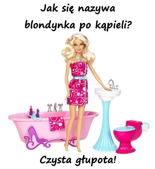 Jak się nazywa blondynka po kąpieli? Czysta głupota!