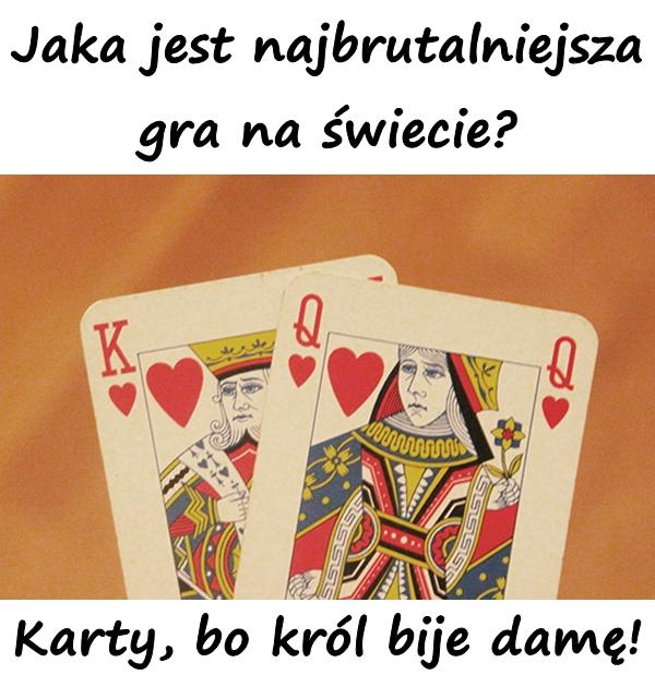 Jaka jest najbrutalniejsza gra na świecie? Karty, bo król bije damę!
