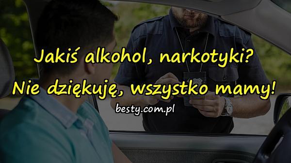 Jakiś alkohol, narkotyki? Nie dziękuję, wszystko mamy!