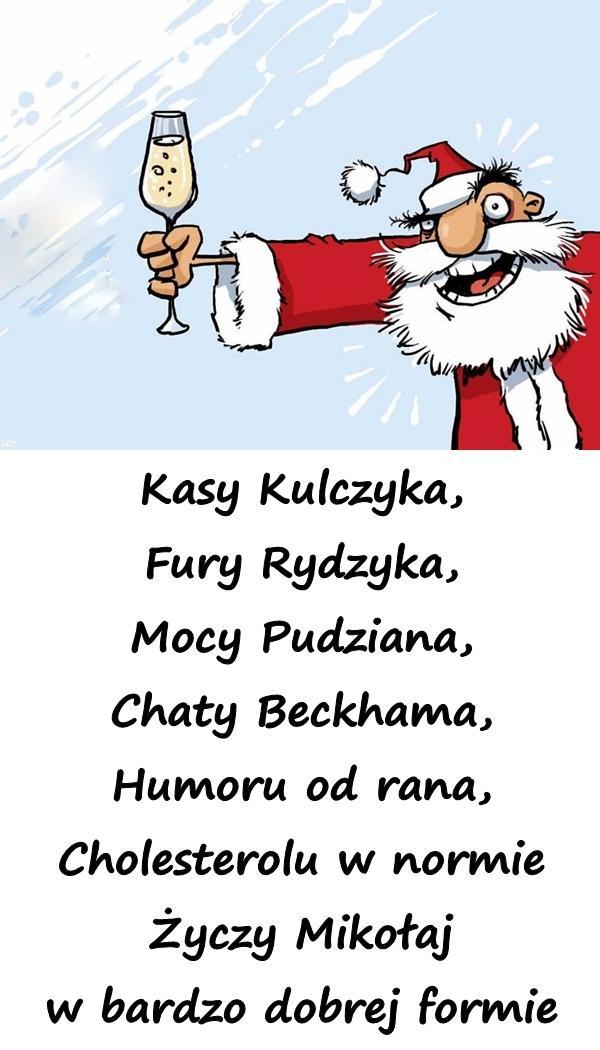 Kasy Kulczyka, Fury Rydzyka, Mocy Pudziana, Chaty Beckhama, Humoru od rana, Cholesterolu w normie Życzy Mikołaj w bardzo dobrej formie