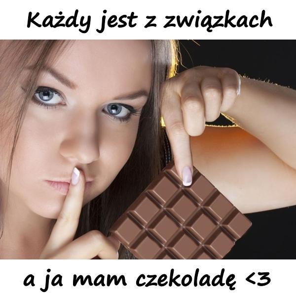 Każdy jest z związkach, a ja mam czekoladę.