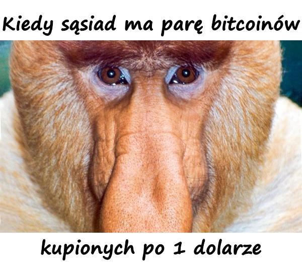 Kiedy sąsiad ma parę bitcoinów kupionych po 1 dolarze