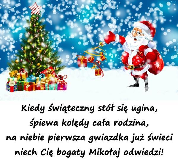 Kiedy świąteczny stół się ugina, śpiewa kolędy cała rodzina, na niebie pierwsza gwiazdka już świeci niech Cię bogaty Mikołaj odwiedzi!
