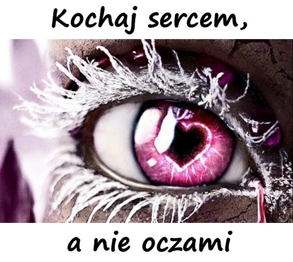 Kochaj sercem, a nie oczami