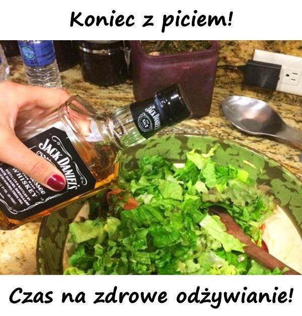 Koniec z piciem! Czas na zdrowe odżywianie!