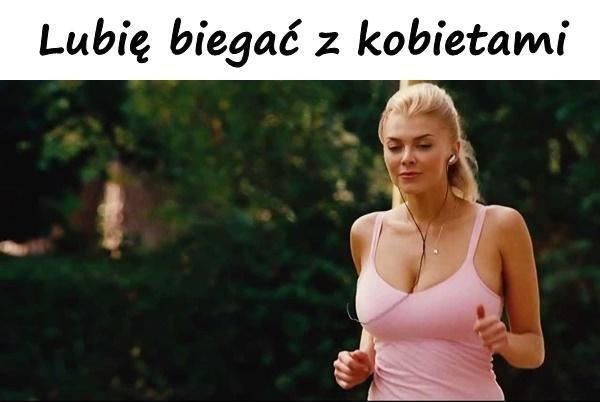 Lubię biegać z kobietami