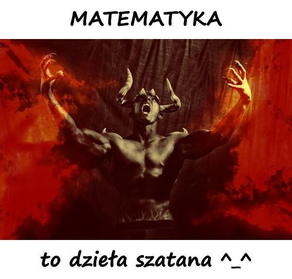 MATEMATYKA to dzieła szatana ^^