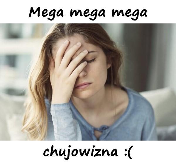 Mega mega mega chujowizna :(