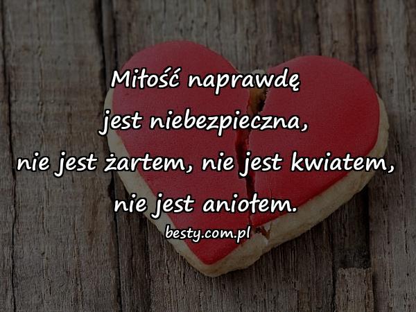 Miłość naprawdę jest niebezpieczna, nie jest żartem, nie jest kwiatem, nie jest aniołem.