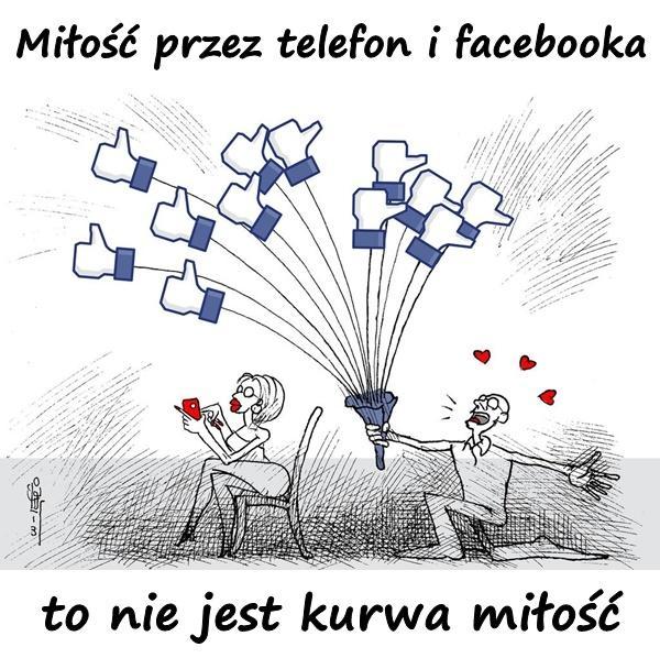 Miłość przez telefon i facebooka to nie jest kurwa miłość