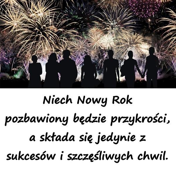 Niech Nowy Rok pozbawiony będzie przykrości, a składa się jedynie z sukcesów i szczęśliwych chwil.