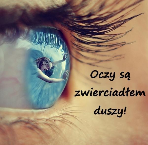 Oczy są zwierciadłem duszy!