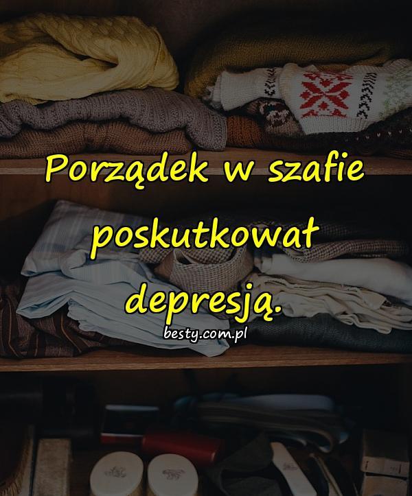 Porządek w szafie poskutkował depresją.