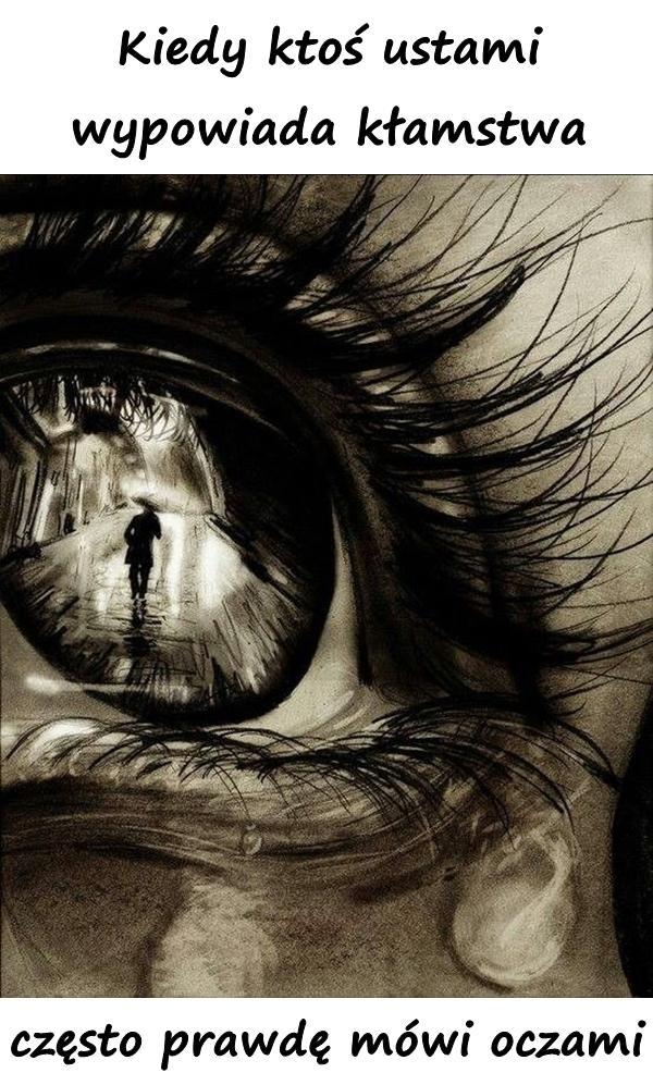 Kiedy ktoś ustami wypowiada kłamstwa, często prawdę mówi oczami.