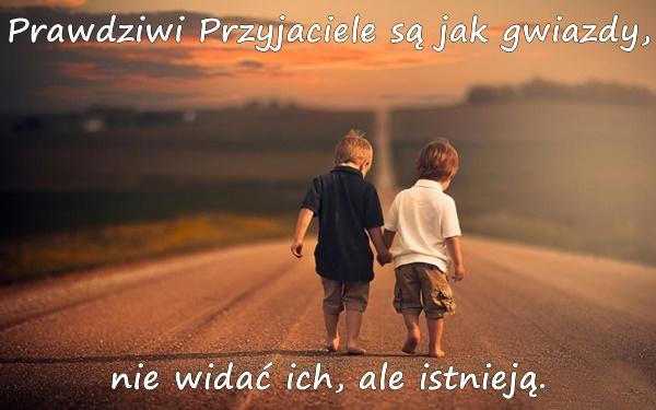 Prawdziwi Przyjaciele są jak gwiazdy, nie widać ich, ale istnieją.