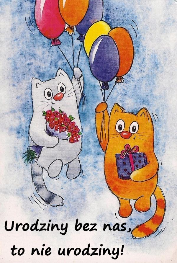 Urodziny bez nas, to nie urodziny!