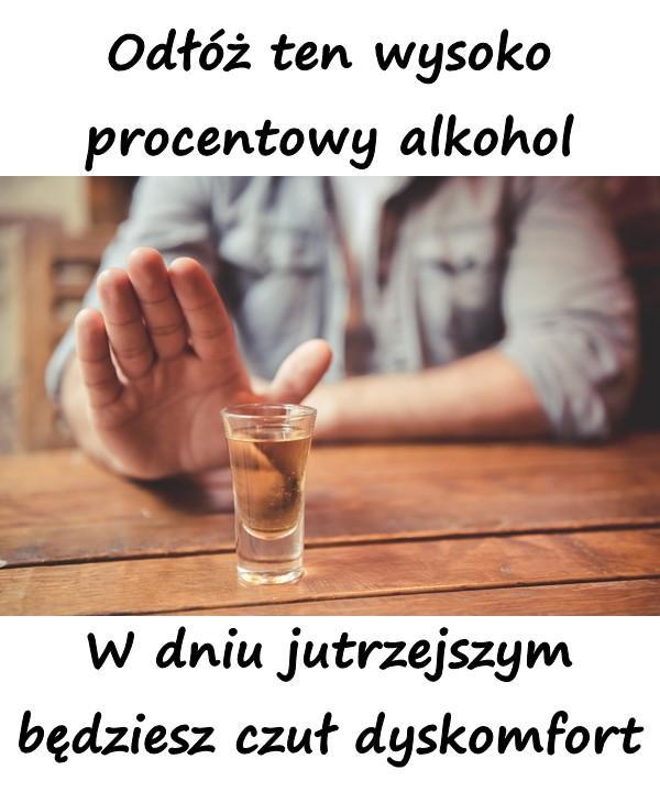 Odłóż ten wysoko procentowy alkohol W dniu jutrzejszym będziesz czuł dyskomfort.