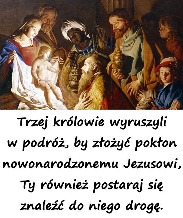 Trzej królowie wyruszyli w podróż, by złożyć pokłon nowonarodzonemu Jezusowi, Ty również postaraj się znaleźć do niego drogę.