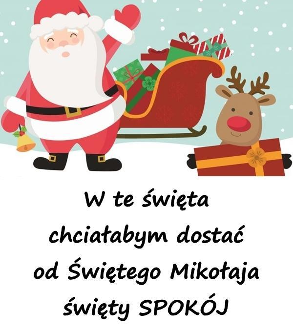 W te święta chciałabym dostać od Świętego Mikołaja święty SPOKÓJ