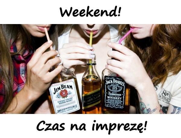 Weekend! Czas na imprezę!