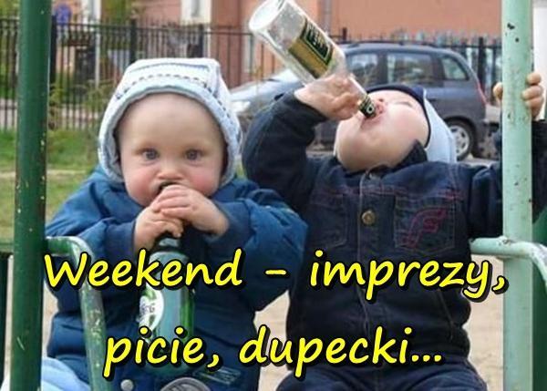Weekend - imprezy, picie, dupecki...