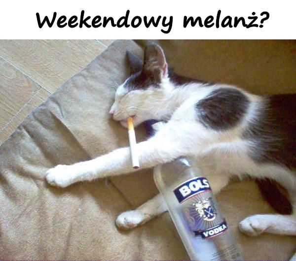 Weekendowy melanż?