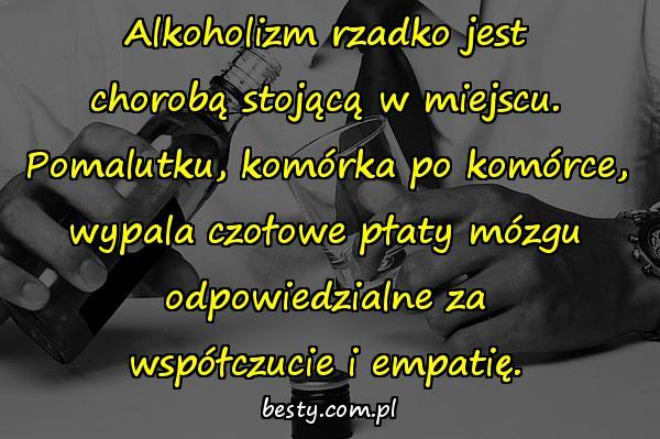 Alkoholizm rzadko jest chorobą stojącą w miejscu. Pomalutku, komórka po komórce, wypala czołowe płaty mózgu odpowiedzialne za współczucie i empatię.
