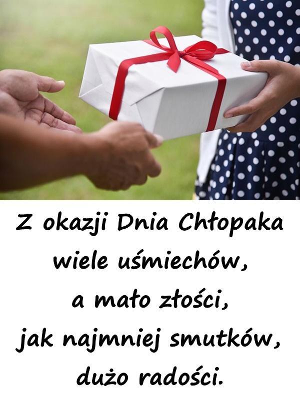 Z okazji Dnia Chłopaka wiele uśmiechów, a mało złości, jak najmniej smutków, dużo radości.