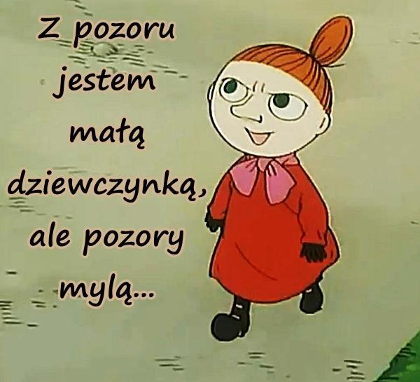 Z pozoru jestem małą dziewczynką, ale pozory mylą...