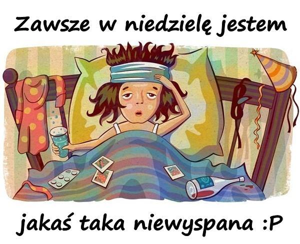 Zawsze w niedzielę jestem jakaś taka niewyspana :P