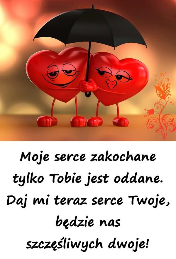 Moje serce zakochane tylko Tobie jest oddane. Daj mi teraz serce Twoje, będzie nas szczęśliwych dwoje!