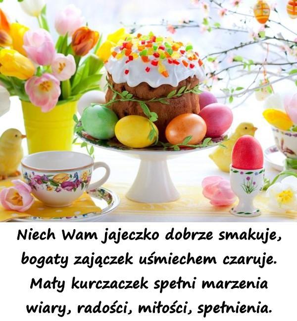 Niech Wam jajeczko dobrze smakuje, bogaty zajączek uśmiechem czaruje. Mały kurczaczek spełni marzenia wiary, radości, miłości, spełnienia.
