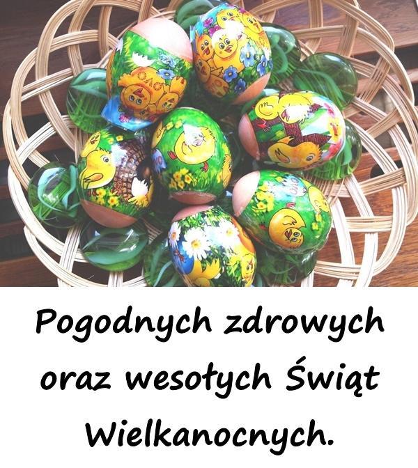 Pogodnych zdrowych oraz wesołych Świąt Wielkanocnych.